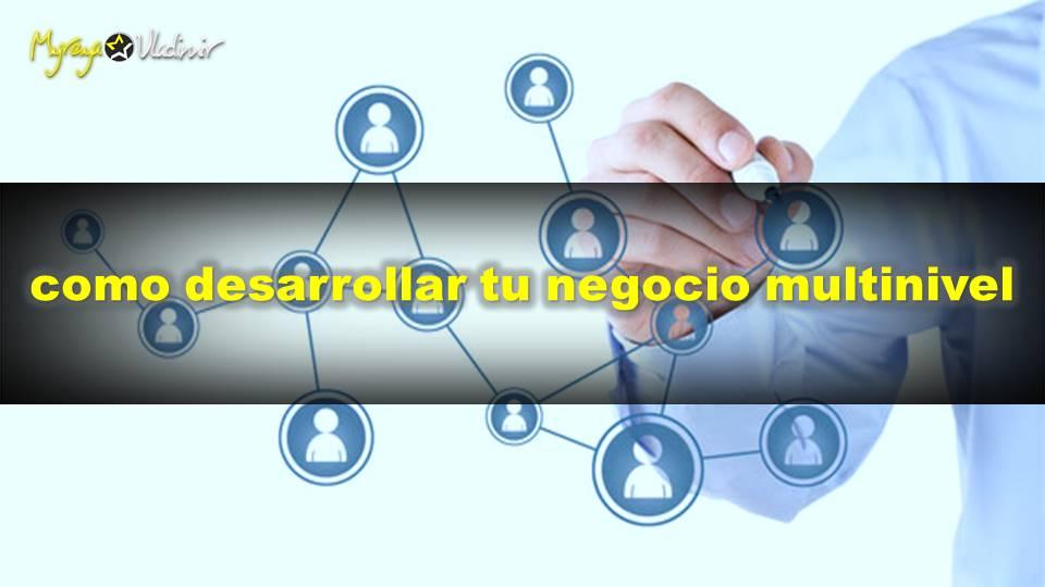 Como desarrollar tu negocio multinivel