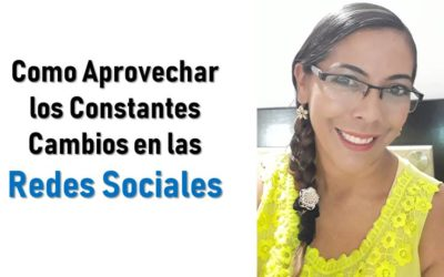 Cambios en las redes sociales | ¿Como beneficiarte…?