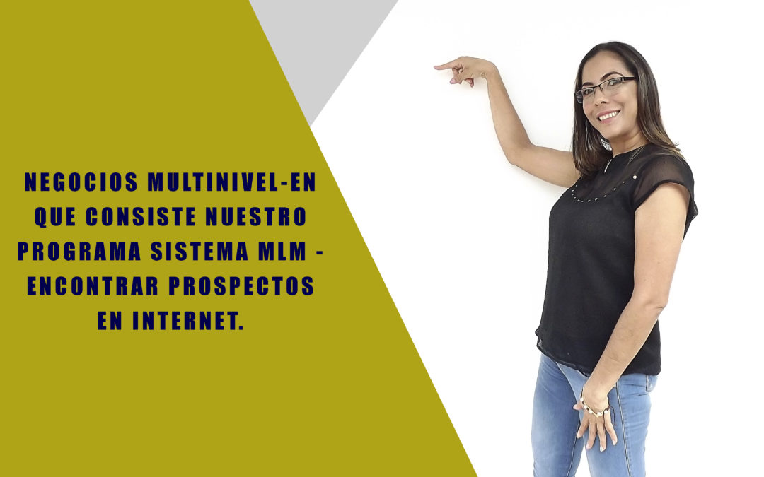 COMO ENCONTRAR MAS PROSPECTOS EN INTERNET PARA TU MULTINIVEL.