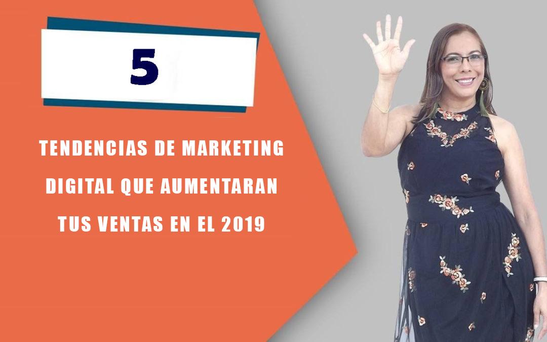 5 TENDENCIAS DE MARKETING DIGITAL QUE  AUMENTARÁN TUS VENTAS EN EL 2019